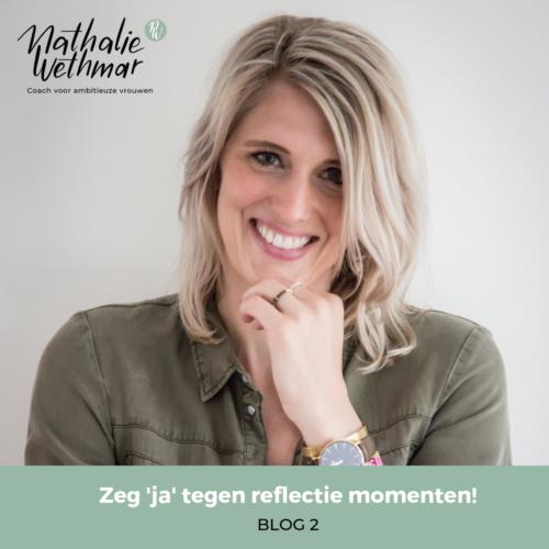 Zeg ja tegen reflectie momenten inplannen- Nathalie Wethmar coach voor vrouwelijke ondernemers